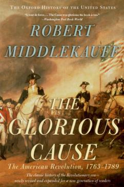 the-glorious-cause-the-american-revolution-1763-1789